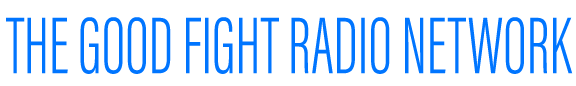 The Good Fight Radio Network